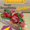 Oscar Party - Bacon Bruschetta Appetizer