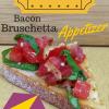 Oscar Party - Bacon Bruschetta Appetizer