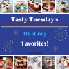 Tasty Tuesday's - 4th of July Favorites!