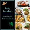 Tasty Tuesdays - Seafood Favorites!