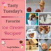Tasty Tuesday's - Favorite Ice Cream Recipes!