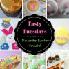 Tasty Tuesday's - Favorite Easter Treats!
