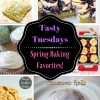 Tasty Tuesday's - Spring Baking Favorites!