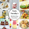 Tasty Tuesday's - Mother's Day Favorites!