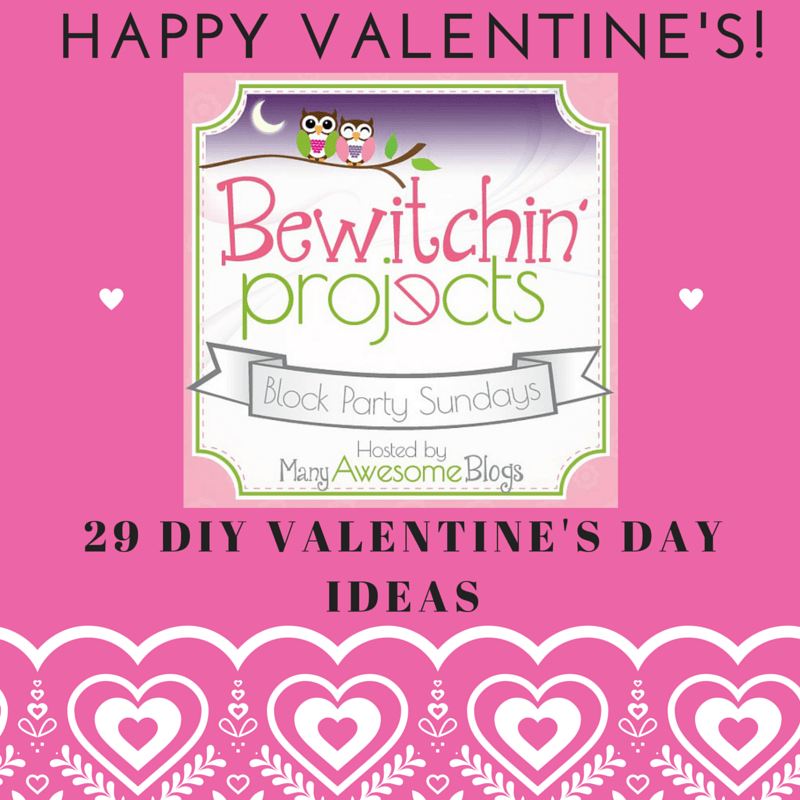 Bewitchin\' Projects Block Party #18 - 29 DIY VALENTINE\'S DAY IDEAS ...